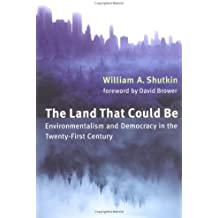 The Land That Could Be: Environmentalism and Democracy in the Twenty-First Century (Urban and Industrial Environments)