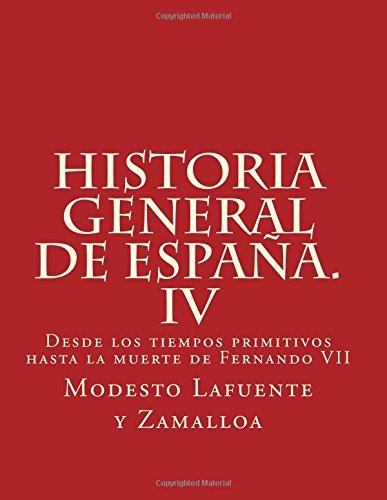 Historia general de España. IV: Desde los tiempos primitivos hasta la muerte de Fernando VII: Volume 4: Amazon.es: Modesto Lafuente y Zamalloa: Libros