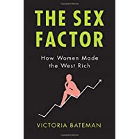 The Sex Factor, How Women Made the West Rich