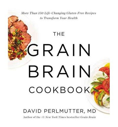 More Than 150 Life-Changing Gluten-Free Recipes to Transform Your Health The Grain Brain Cookbook (Hardback) - Common