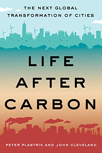 Life After Carbon: The Next Global Transformation of Cities