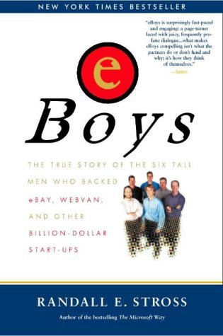 eBoys: The True Story of the Six Tall Men Who Backed eBay, Webvan and Other Billion-dollar Start-ups by Randall E. Stross (2002-05-11) (Six Billion Dollar Man)