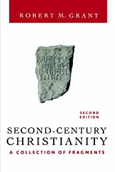 Second-Century Christianity, Revised and Expanded: A Collection of Fragments: A Collection of Fragments - Revised and Expanded Edition