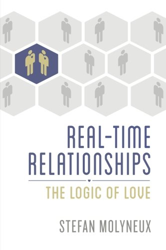 Book cover from Real-Time Relationships: The Logic of Love by Stefan Molyneux