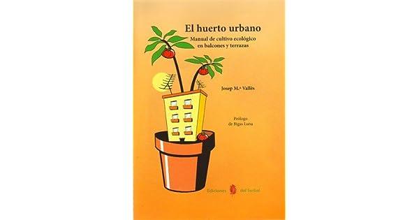 Amazon Com Huerto Urbano El Manual De Cultivo Ecologico En