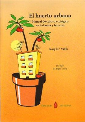 El huerto urbano. Manual de cultivo ecologico en balcones y ...