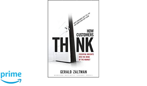How customers think: Essential Insights into the Mind of the Market: Amazon.es: Gerald Zaltman: Libros en idiomas extranjeros