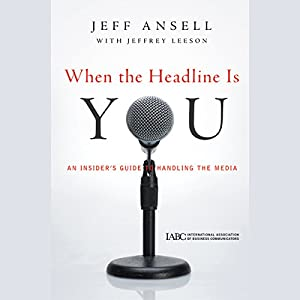 When the Headline Is You: An Insider's Guide to Handling the Media Audiobook