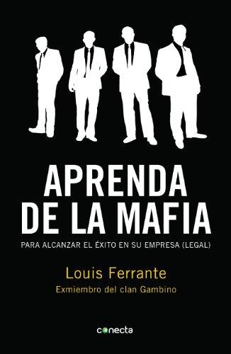 Aprenda de la mafia: Para alcanzar el éxito en su empresa (legal) (Spanish Edition)