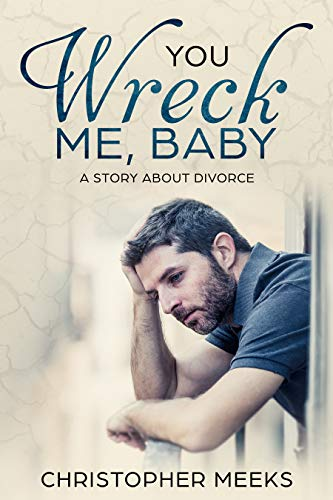 You Wreck Me, Baby: A Story about Divorce