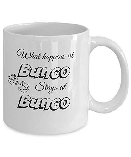 Bunco Stuff - What Happens at Bunco Stays at Bunco Coffee Mug - Gag Themed Gifts Ideas for Women - Party Favors - Prizes -
