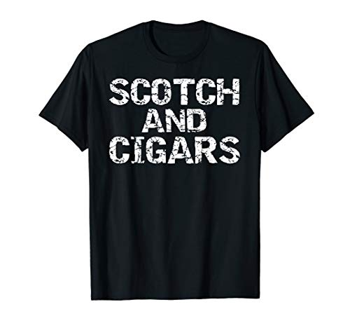 Funny Father's Day Gift for Cigar Smokers Scotch and Cigars T-Shirt