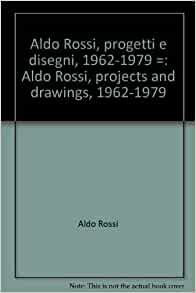 Aldo Rossi, progetti e disegni, 1962-1979 =: Aldo Rossi
