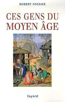 Ces gens du Moyen Âge par Fossier