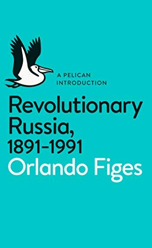 Revolutionary Russia, 1891-1991: A Pelican Introduction by Orlando Figes (2014-01-01)