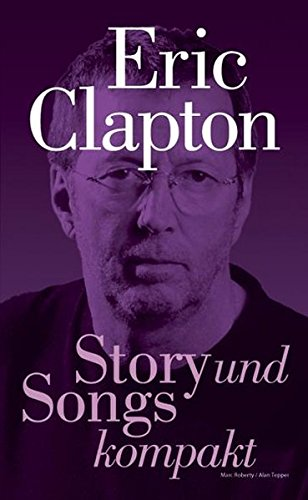 Marc roberty/Alan TEPPER: Story e Songs ultra-compatto – eric clapton Eric (Artis Clapton Bosworth Sachbücher / Musik Film