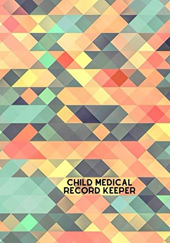 Child Medical Record Keeper: Child's Medical History Record Book, My Baby's Health Information Logbook, For Vaccines, Symptoms, Allergies, Illness, ... Treatment History Logbook, 110 Pages