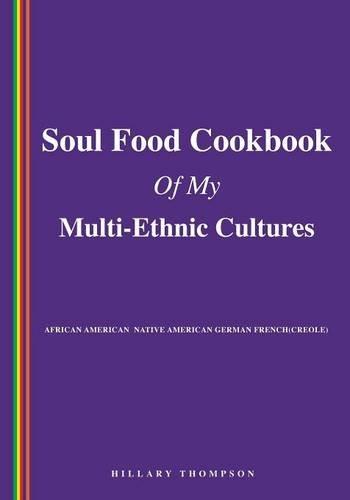 SOUL FOOD COOKBOOK OF MY MULTI-ETHNIC CULTURES