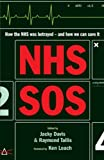 Nhs Sos: How The Nhs Was Betrayed – And How We Can Save It