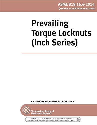 - ASME B18.16.6-2014: Prevailing Torque Locknuts (Inch Series)
