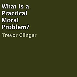 What Is a Practical Moral Problem? Audiobook