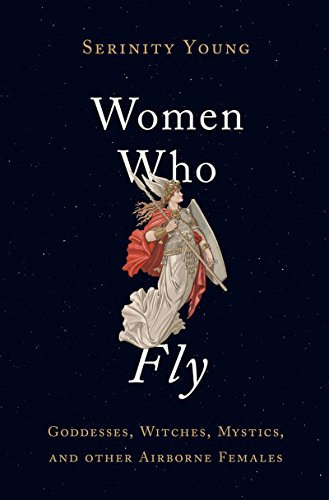 Women Who Fly: Goddesses, Witches, Mystics, and other Airborne Females ()