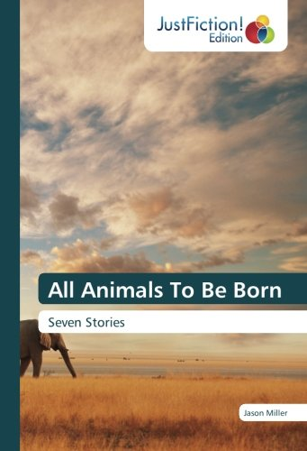 All Animals To Be Born: Seven Stories PDF