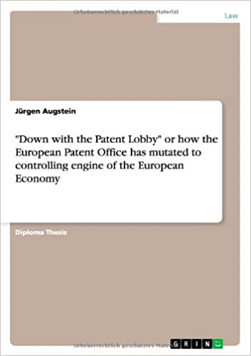 Book 'Down with the Patent Lobby' or how the European Patent Office has mutated to controlling engine of the European Economy