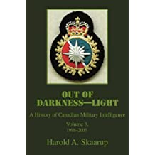 Out of Darkness--Light: A History of Canadian Military Intelligence, Vol. 3, 1998-2005