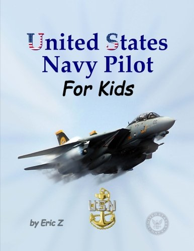 United States Navy Pilot - For Kids!: How To Become a Navy Pilot (Leadership and Self-Esteem and Self-Respect Books For Kids) (Volume 3)