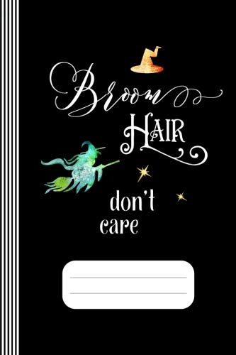Broom Hair Don't Care: Halloween Witch Funny Saying Nerdy Humor Composition Notebook, 100 Pages Wide Ruled Line Paper 6