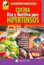 Cocina Rica y Nutritiva Para Hipertensos/ Rich & Nutrituous Cooking for Hypertension (Vida Y Salud / Life and Health) (Spanish Edition)