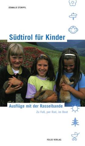 Südtirol für Kinder: Ausflüge mit der Rasselbande. Zu Fuss, per Rad, im Boot