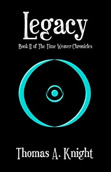 Legacy (The Time Weaver Chronicles Book 2) by [Knight, Thomas A.]