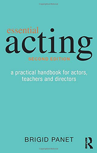 (Essential Acting: A Practical Handbook for Actors, Teachers and Directors)