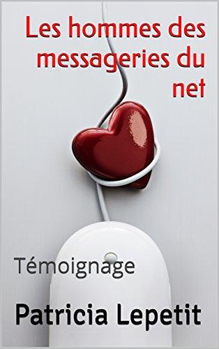 Les hommes des messageries du net: Témoignage (French Edition)