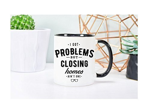 I Got Problem But Closing Homes Ain't One Mug - Realtor Mug - Realtor Gift - Funny Realtor Gift - Closing Gift for Realtor