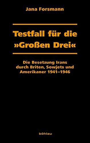 testfall-fr-die-grossen-drei-die-besetzung-irans-durch-briten-sowjets-und-amerikaner-1941-1946-dresdner-historische-studien
