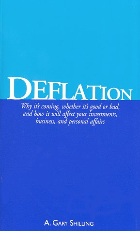 Deflation: Why it's coming, whether it's good or bad, and how it will affect your investments, business, and personal affairs