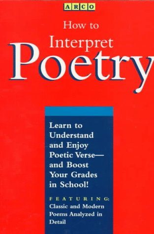 How to Interpret Poetry: Learn to Understand and Enjoy Poetic Verse - And Boost Your Grades in School
