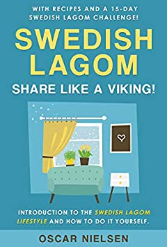 Swedish Lagom: Introduction to the Swedish Lagom Lifestyle. The Swedish Art of Balanced Living. Happy Life. Share Like a Viking!