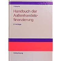 Handbuch der Außenhandelsfinanzierung: Lehrbuch und Nachschlagewerk für Industrie, Handel und Banken sowie für die wirtschaftsorientierten Hochschulen und Schulen