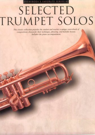 Selected Trumpet Solos: This Classic Collection Provides the Student and Teacher a Unique Sourcebook of Compostitions Ch