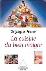 La Cuisine du bien maigrir par Jacques Fricker