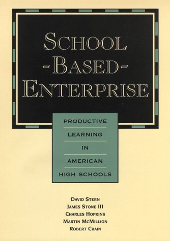 School-Based Enterprise: Productive Learning in American High Schools (Jossey Bass Education Series)