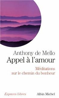 Appel à l'amour : Méditations sur le chemin du bonheur par Anthony De Mello