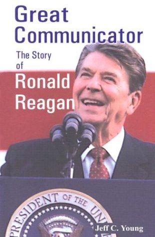 Great Communicator: The Story of Ronald Reagan (Twentieth Century Leaders)