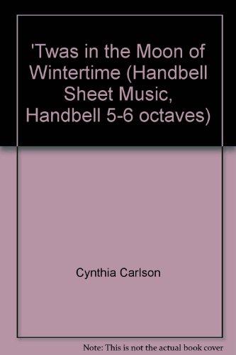 'Twas in the Moon of Wintertime (Handbell Sheet Music, Handbell 5-6 octaves)