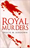 Royal Murders, Dulcie M. Ashdown, 075092439X