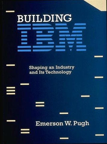 building-ibm-shaping-an-industry-and-its-technology